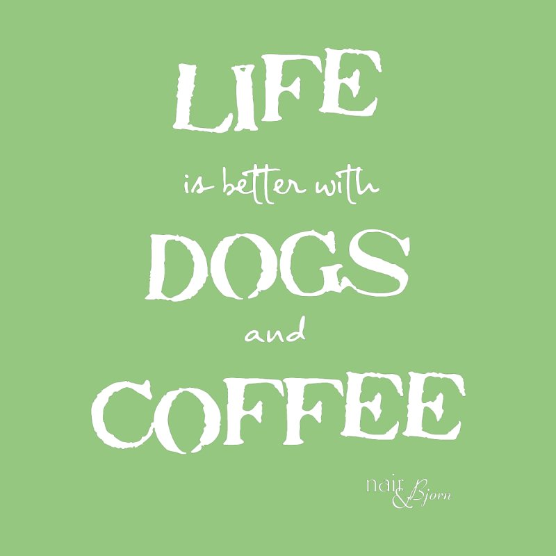 Life is Better with Dogs and Coffee by Nair & Bjorn Threadless Shop