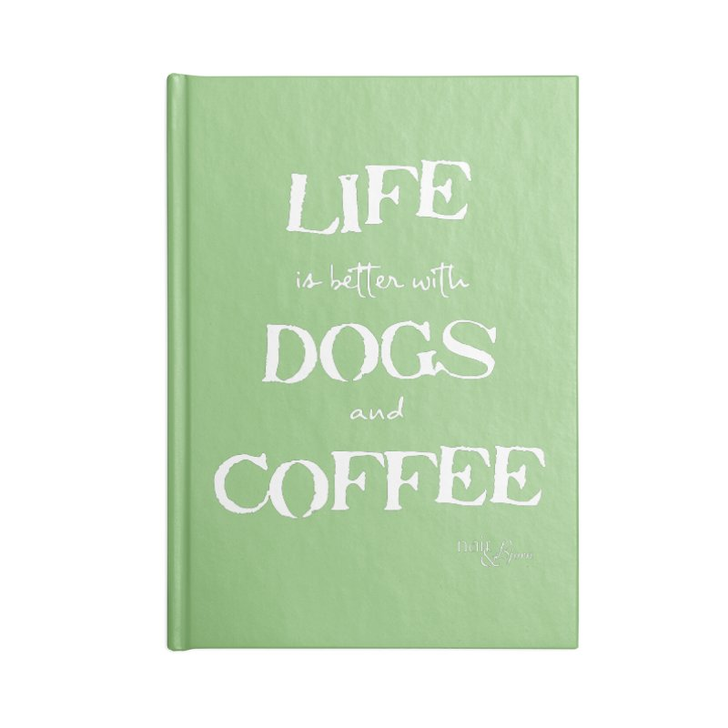 Life is Better with Dogs and Coffee Accessories Blank Journal Notebook by Nair & Bjorn Threadless Shop