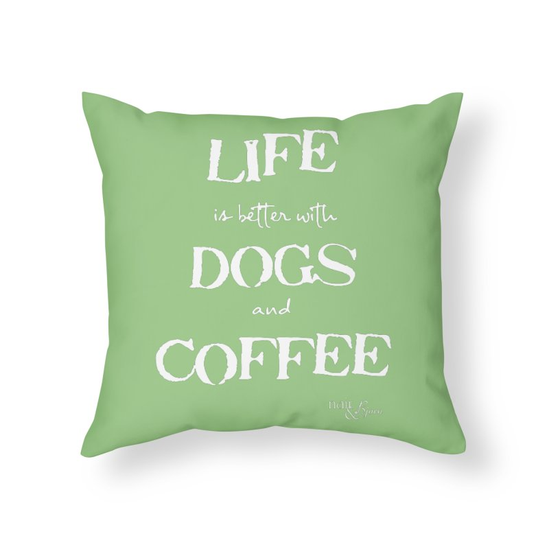 Life is Better with Dogs and Coffee Home Throw Pillow by Nair & Bjorn Threadless Shop