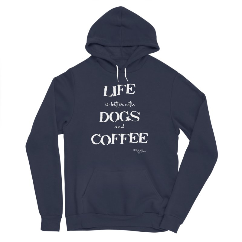 Life is Better with Dogs and Coffee Women's Sponge Fleece Pullover Hoody by Nair & Bjorn Threadless Shop