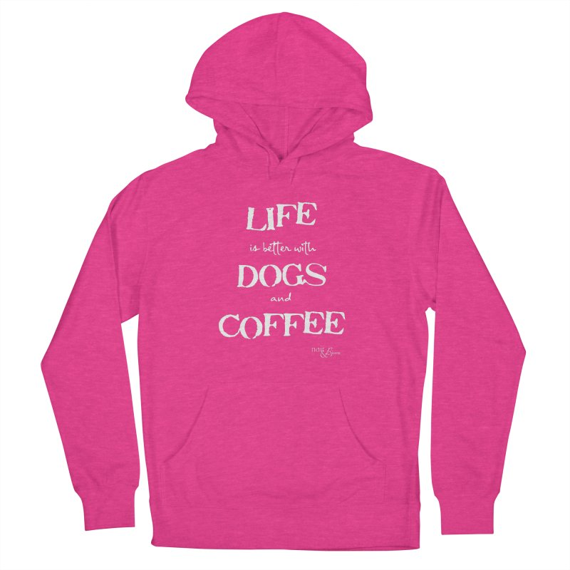 Life is Better with Dogs and Coffee Women's French Terry Pullover Hoody by Nair & Bjorn Threadless Shop