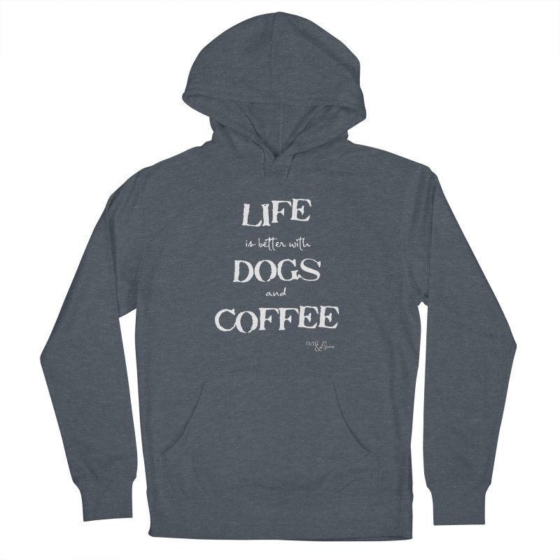 Life is Better with Dogs and Coffee Men's French Terry Pullover Hoody by Nair & Bjorn Threadless Shop