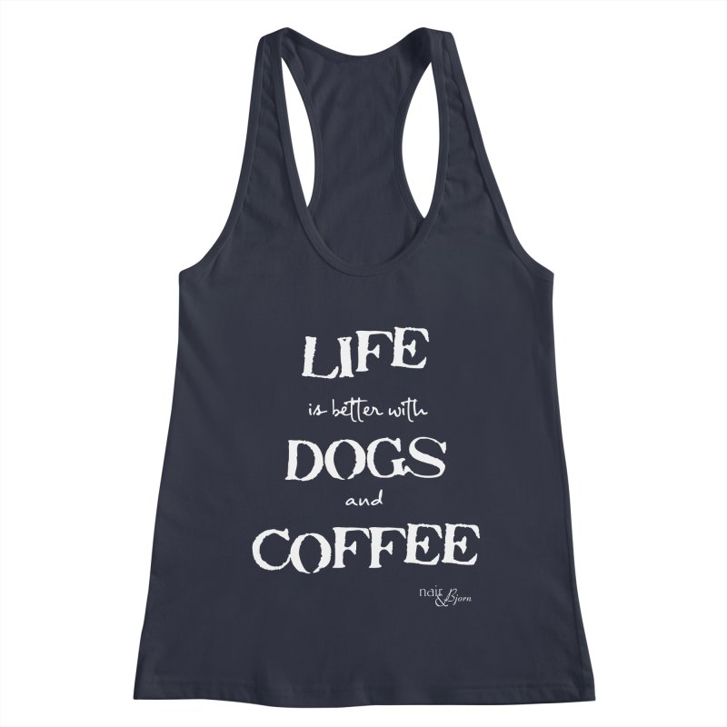 Life is Better with Dogs and Coffee Women's Racerback Tank by Nair & Bjorn Threadless Shop