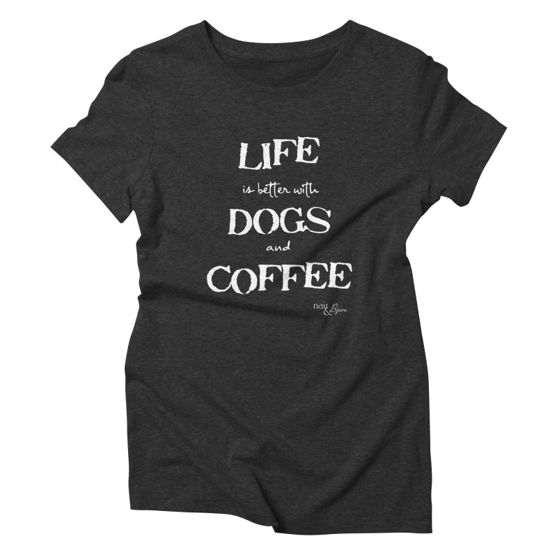 Life is Better with Dogs and Coffee Women's Triblend T-Shirt by Nair & Bjorn Threadless Shop