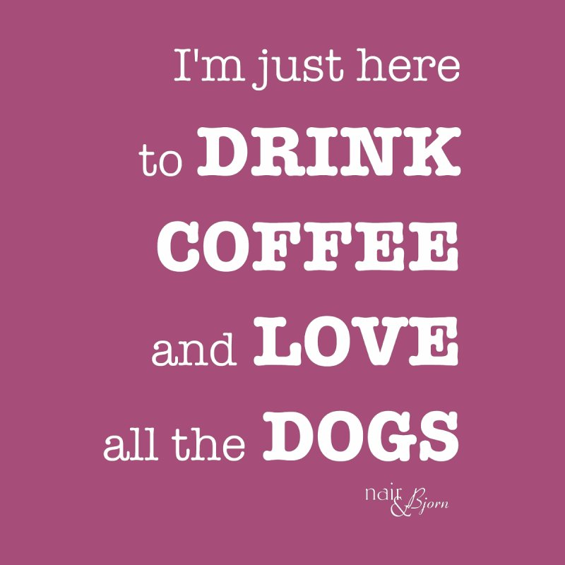 Drink Coffee and Love All the Dogs Men's T-Shirt by Nair & Bjorn Threadless Shop