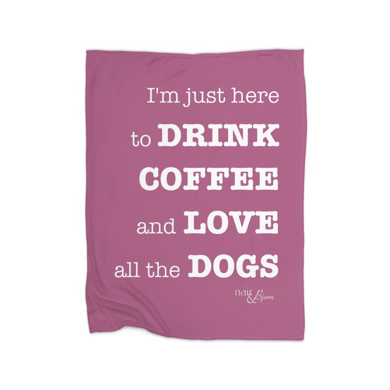Drink Coffee and Love All the Dogs Home Fleece Blanket Blanket by Nair & Bjorn Threadless Shop
