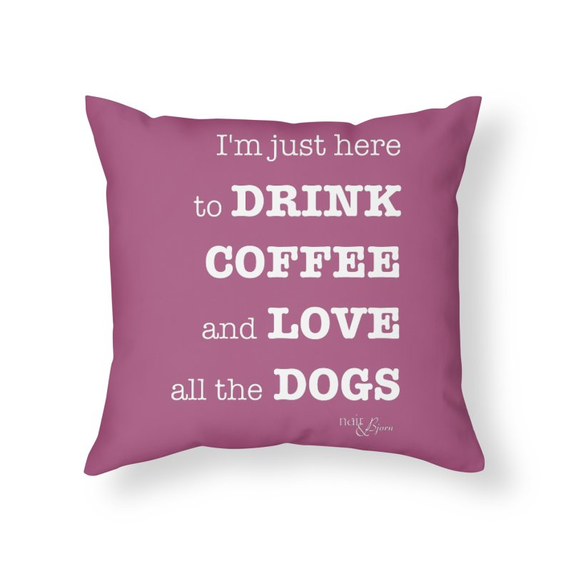 Drink Coffee and Love All the Dogs Home Throw Pillow by Nair & Bjorn Threadless Shop
