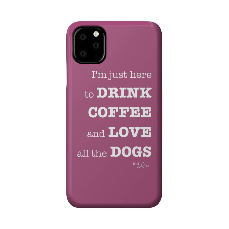 Drink Coffee and Love All the Dogs Accessories Phone Case by Nair & Bjorn Threadless Shop