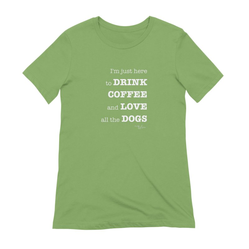 Drink Coffee and Love All the Dogs Women's Extra Soft T-Shirt by Nair & Bjorn Threadless Shop