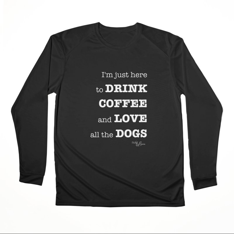 Drink Coffee and Love All the Dogs Women's Performance Unisex Longsleeve T-Shirt by Nair & Bjorn Threadless Shop