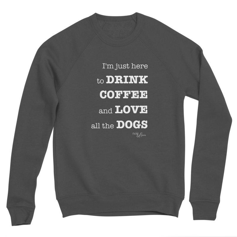 Drink Coffee and Love All the Dogs Men's Sponge Fleece Sweatshirt by Nair & Bjorn Threadless Shop