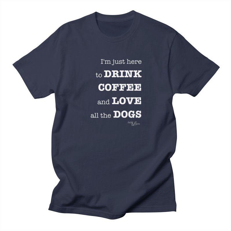 Drink Coffee and Love All the Dogs Women's Regular Unisex T-Shirt by Nair & Bjorn Threadless Shop
