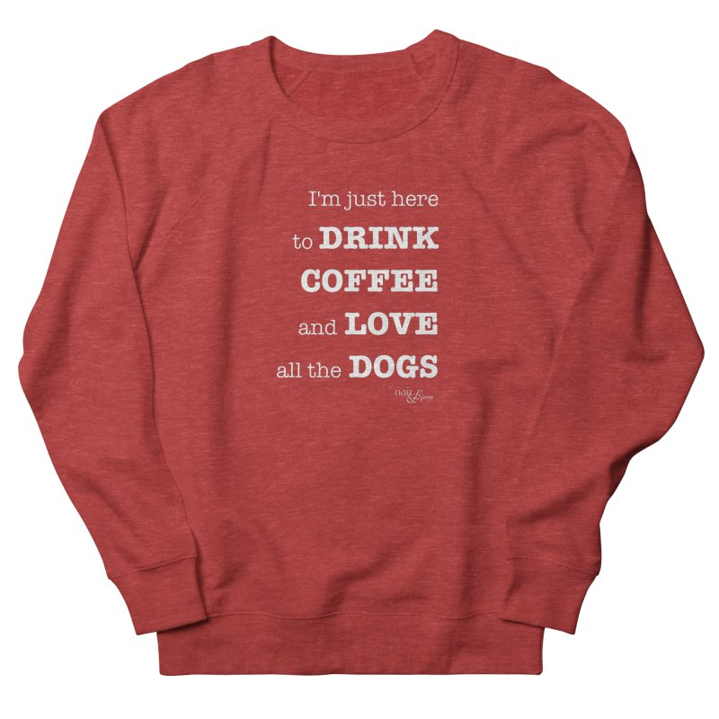 Drink Coffee and Love All the Dogs Men's French Terry Sweatshirt by Nair & Bjorn Threadless Shop