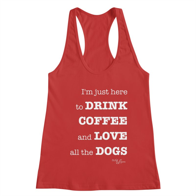 Drink Coffee and Love All the Dogs Women's Racerback Tank by Nair & Bjorn Threadless Shop