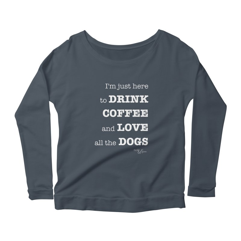 Drink Coffee and Love All the Dogs Women's Scoop Neck Longsleeve T-Shirt by Nair & Bjorn Threadless Shop