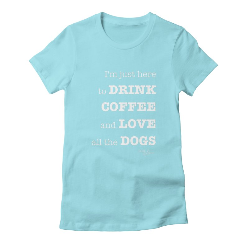 Drink Coffee and Love All the Dogs Women's Fitted T-Shirt by Nair & Bjorn Threadless Shop