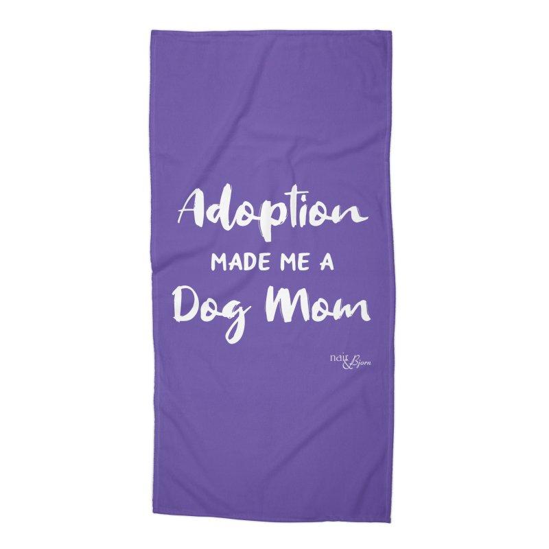 Adoption Made Me a Dog Mom Accessories Beach Towel by Nair & Bjorn Threadless Shop