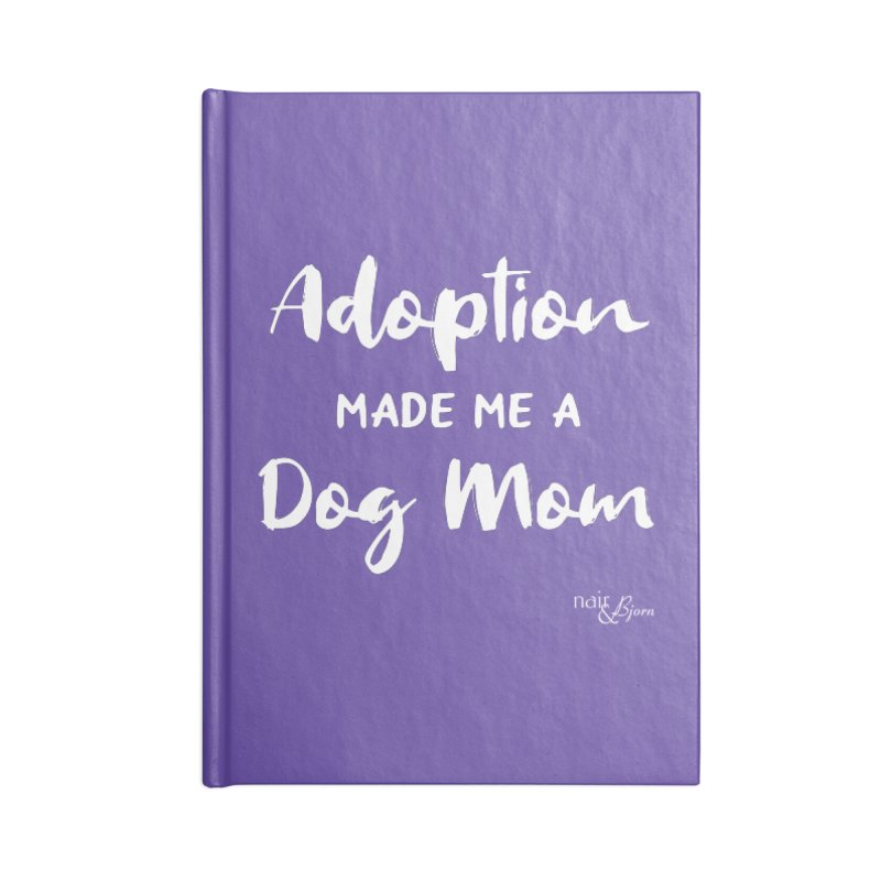 Adoption Made Me a Dog Mom Accessories Blank Journal Notebook by Nair & Bjorn Threadless Shop