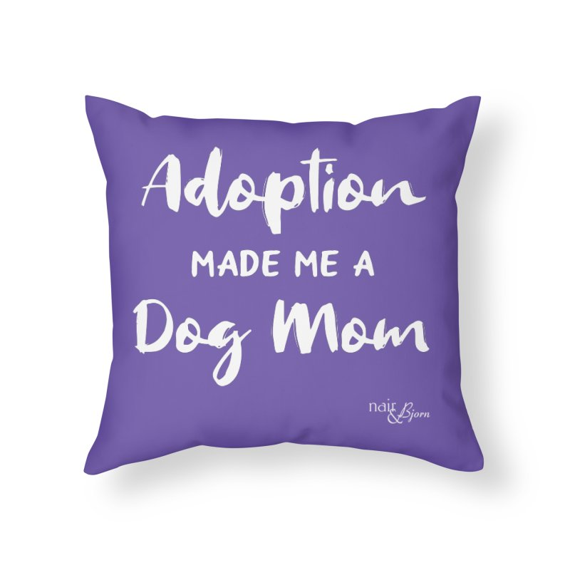 Adoption Made Me a Dog Mom Home Throw Pillow by Nair & Bjorn Threadless Shop