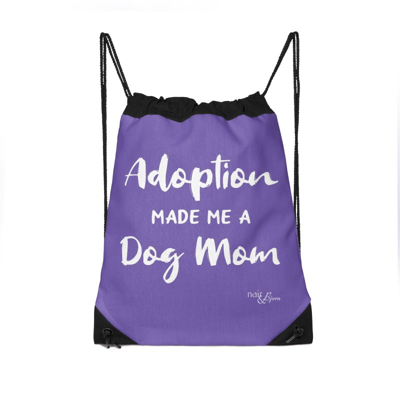 Adoption Made Me a Dog Mom Accessories Drawstring Bag Bag by Nair & Bjorn Threadless Shop