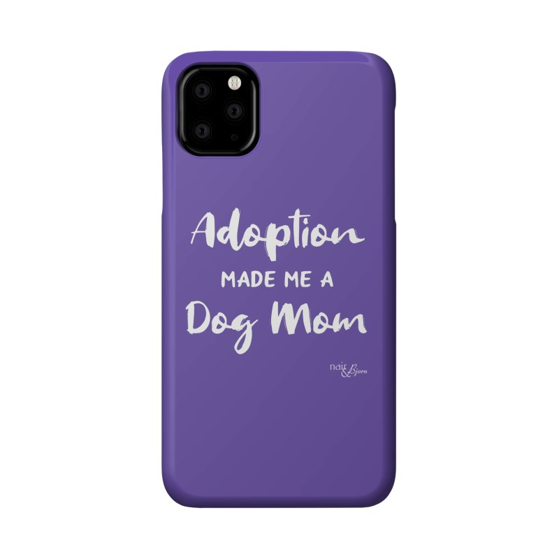 Adoption Made Me a Dog Mom Accessories Phone Case by Nair & Bjorn Threadless Shop