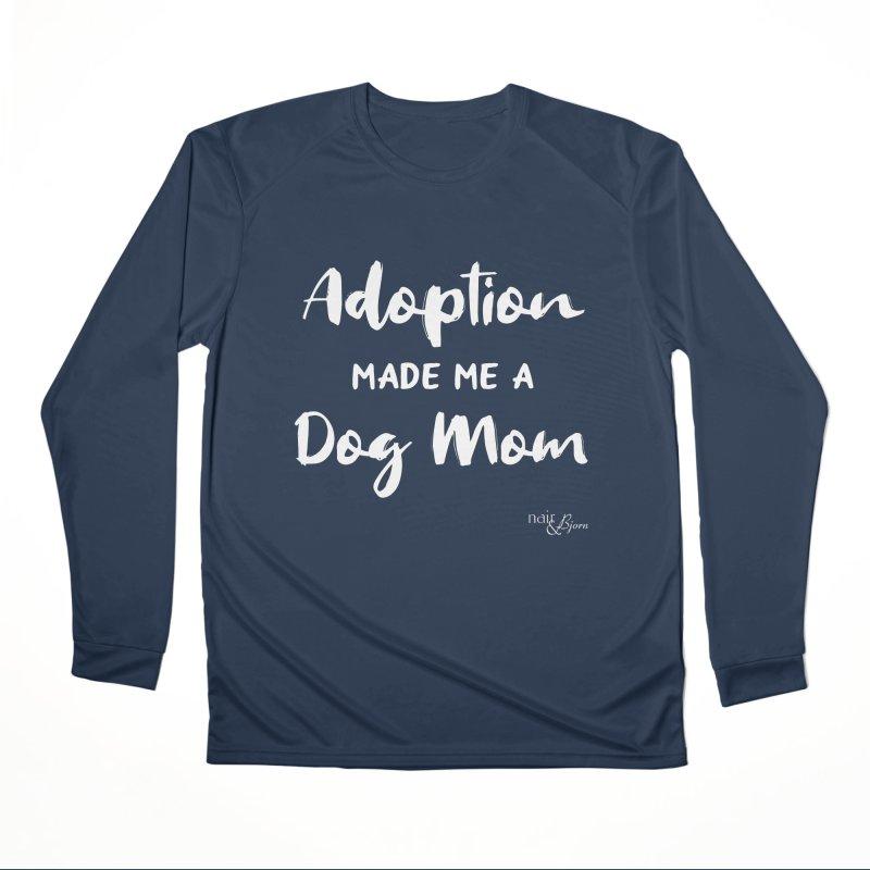 Adoption Made Me a Dog Mom Women's Performance Unisex Longsleeve T-Shirt by Nair & Bjorn Threadless Shop