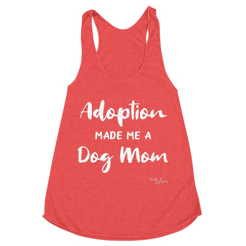 Adoption Made Me a Dog Mom Women's Racerback Triblend Tank by Nair & Bjorn Threadless Shop
