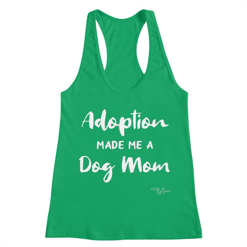 Adoption Made Me a Dog Mom Women's Racerback Tank by Nair & Bjorn Threadless Shop