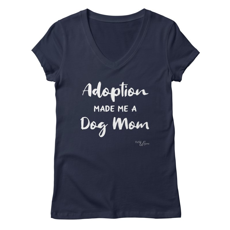 Adoption Made Me a Dog Mom Women's Regular V-Neck by Nair & Bjorn Threadless Shop