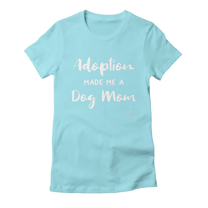 Adoption Made Me a Dog Mom Women's Fitted T-Shirt by Nair & Bjorn Threadless Shop