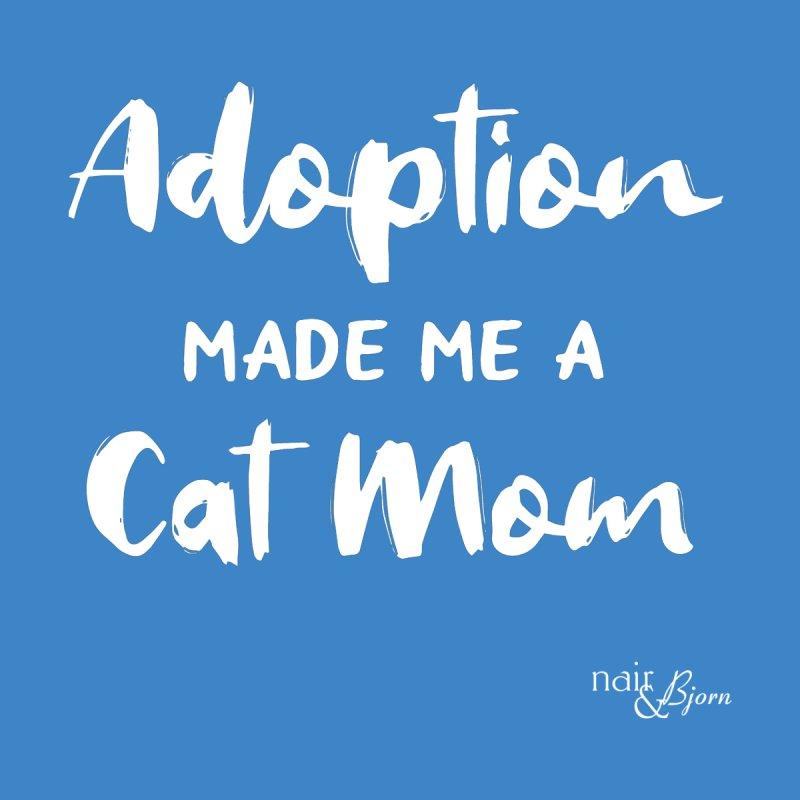 Adoption Made Me a Cat Mom by Nair & Bjorn Threadless Shop
