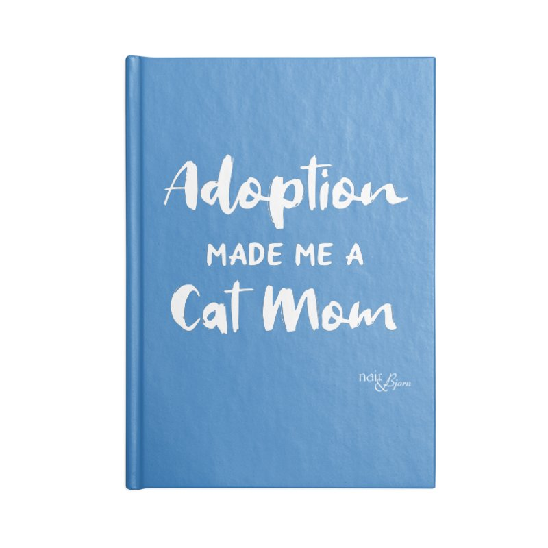 Adoption Made Me a Cat Mom Accessories Blank Journal Notebook by Nair & Bjorn Threadless Shop
