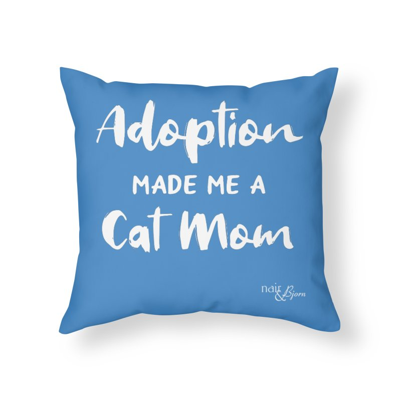 Adoption Made Me a Cat Mom Home Throw Pillow by Nair & Bjorn Threadless Shop