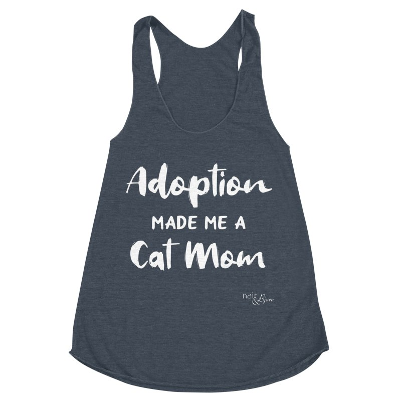 Adoption Made Me a Cat Mom Women's Racerback Triblend Tank by Nair & Bjorn Threadless Shop