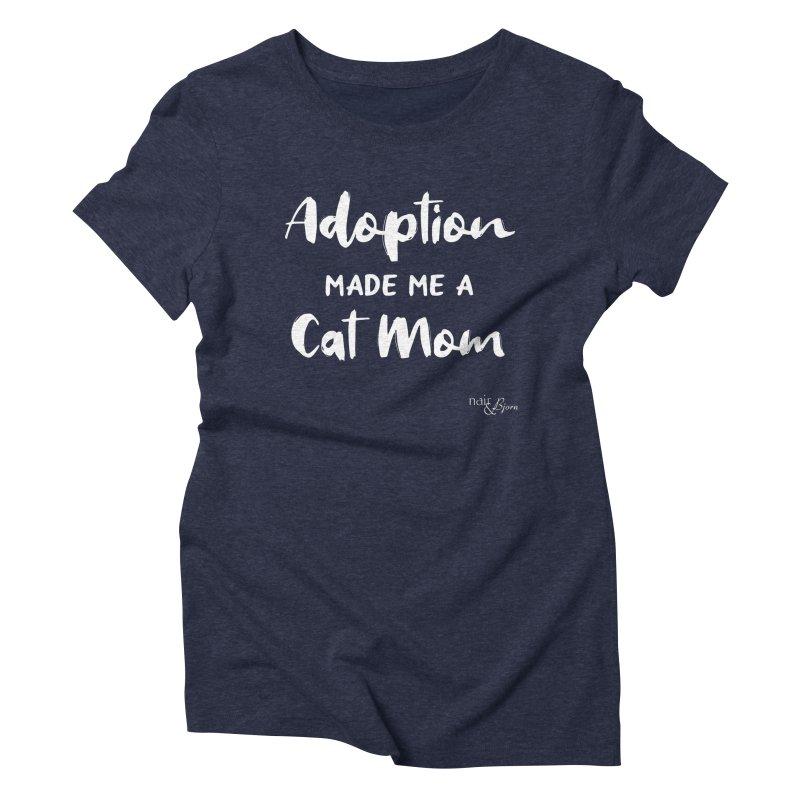 Adoption Made Me a Cat Mom Women's Triblend T-Shirt by Nair & Bjorn Threadless Shop