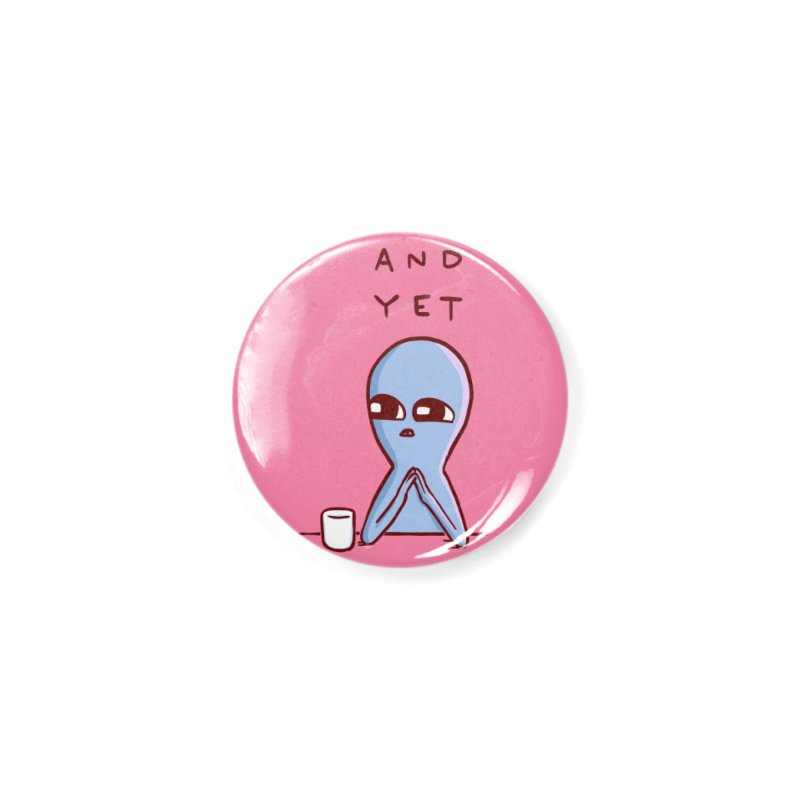STRANGE PLANET SPECIAL PRODUCT: AND YET Accessories Button by Nathan W Pyle