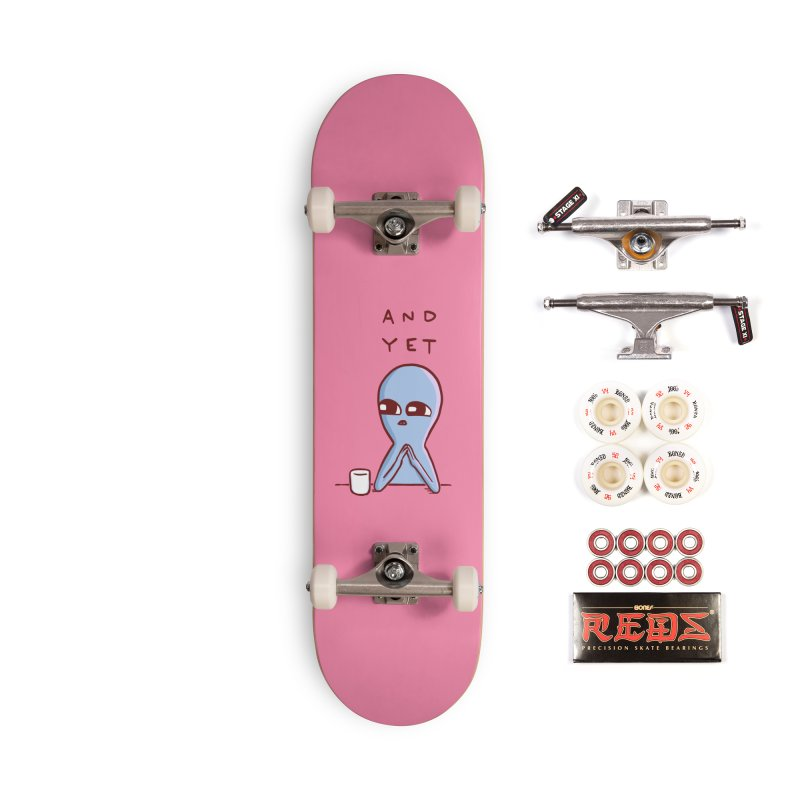 STRANGE PLANET SPECIAL PRODUCT: AND YET Accessories Skateboard by Nathan W Pyle