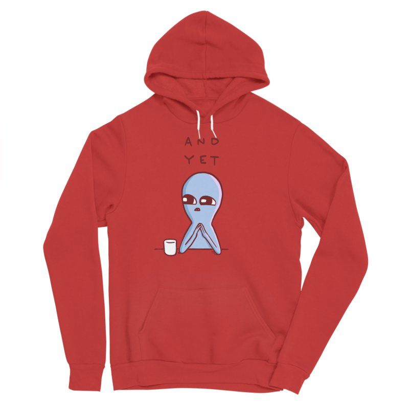 STRANGE PLANET SPECIAL PRODUCT: AND YET Women's Sponge Fleece Pullover Hoody by Nathan W Pyle