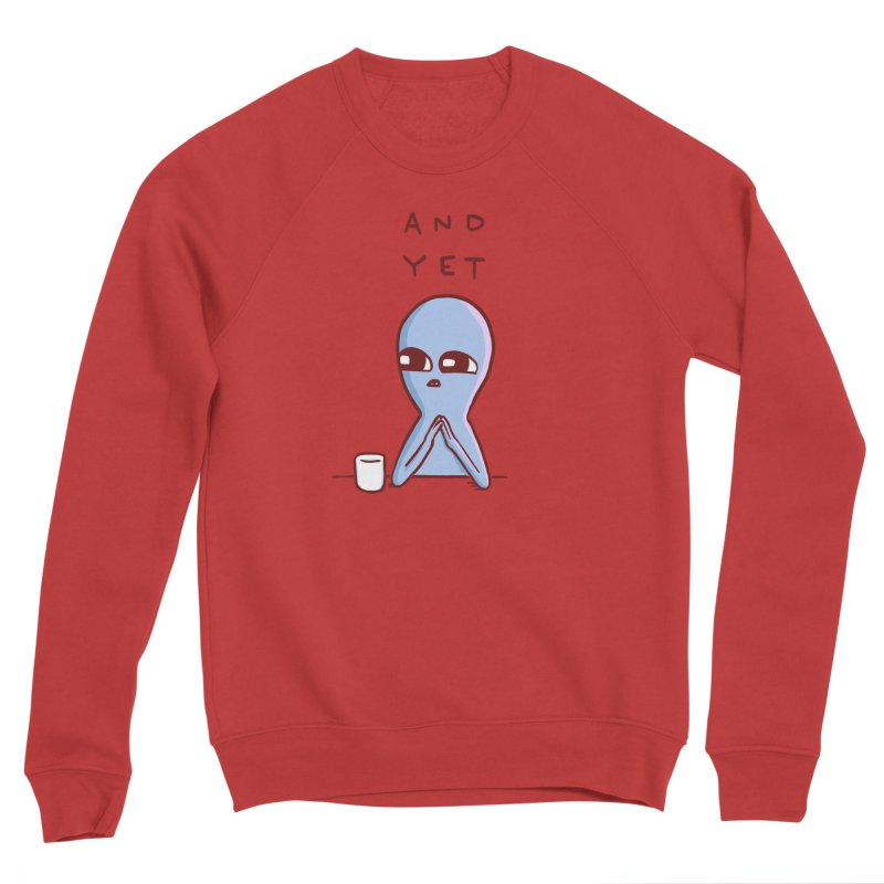 STRANGE PLANET SPECIAL PRODUCT: AND YET Men's Sponge Fleece Sweatshirt by Nathan W Pyle