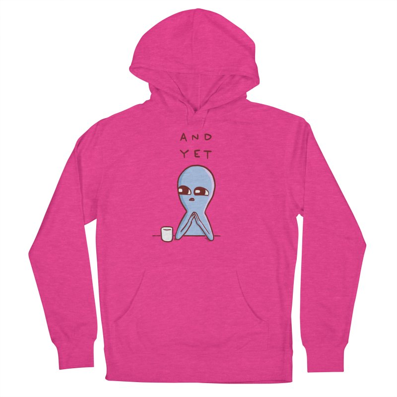 STRANGE PLANET SPECIAL PRODUCT: AND YET Women's French Terry Pullover Hoody by Nathan W Pyle