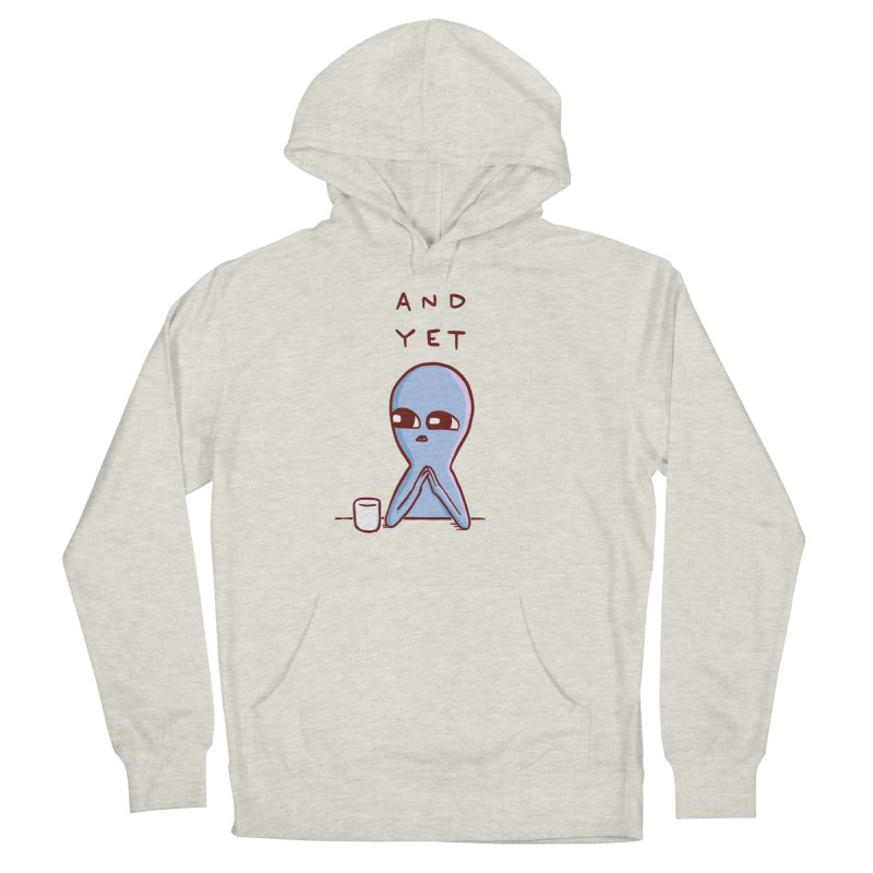 STRANGE PLANET SPECIAL PRODUCT: AND YET Men's French Terry Pullover Hoody by Nathan W Pyle