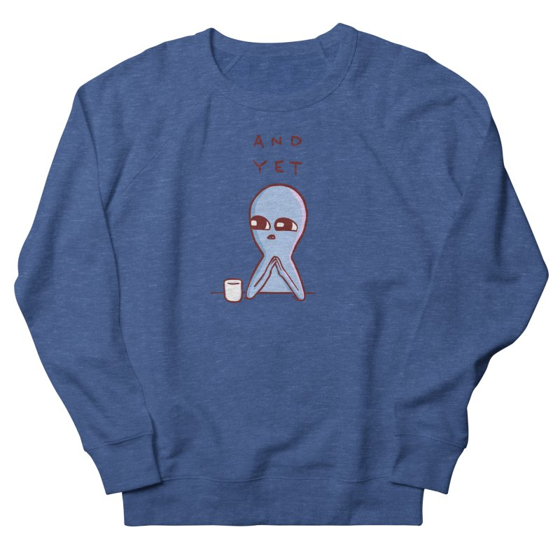 STRANGE PLANET SPECIAL PRODUCT: AND YET Women's French Terry Sweatshirt by Nathan W Pyle