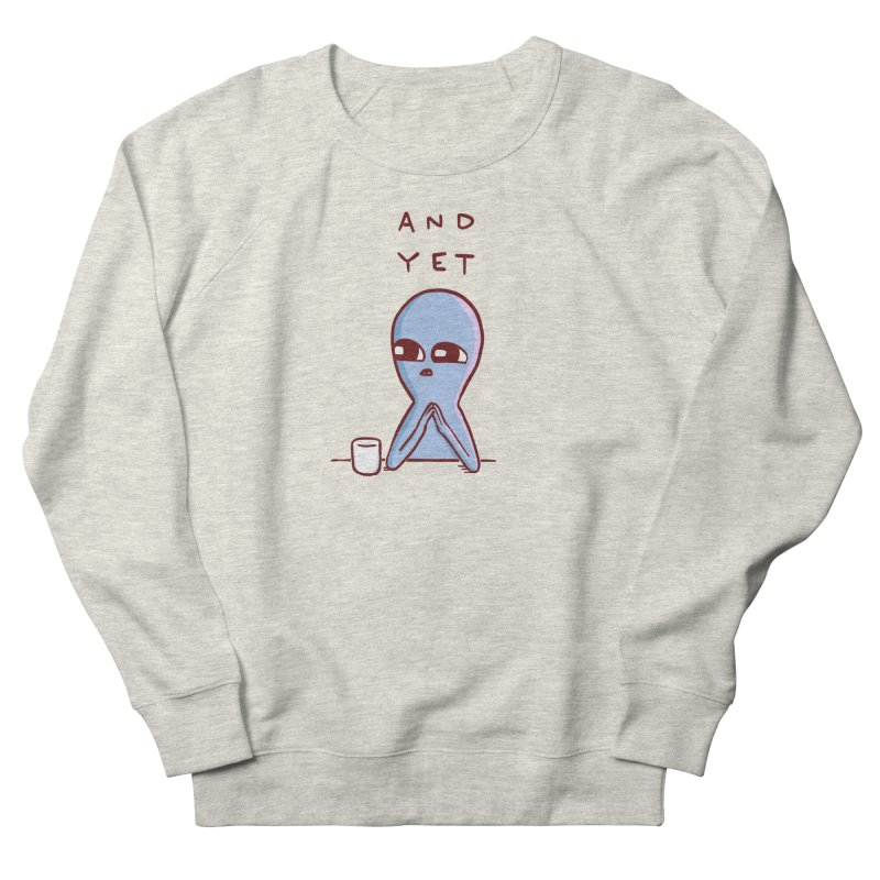 STRANGE PLANET SPECIAL PRODUCT: AND YET Men's French Terry Sweatshirt by Nathan W Pyle