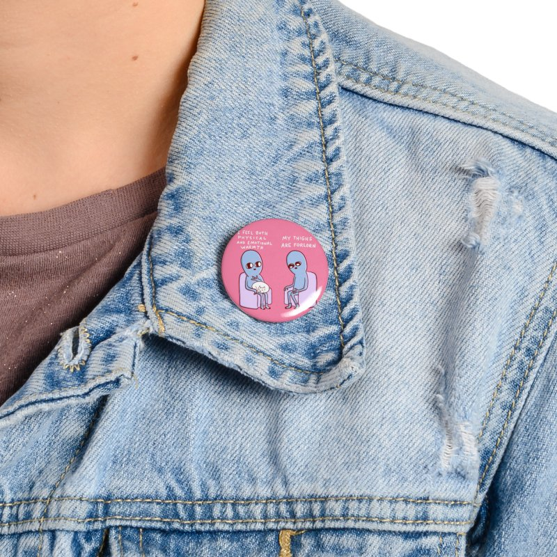 STRANGE PLANET SPECIAL PRODUCT: MY THIGHS ARE FORLORN Accessories Button by Nathan W Pyle