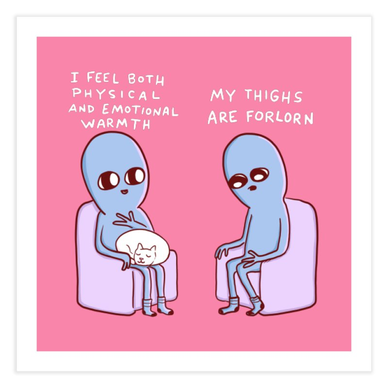 STRANGE PLANET SPECIAL PRODUCT: MY THIGHS ARE FORLORN Home Fine Art Print by Nathan W Pyle