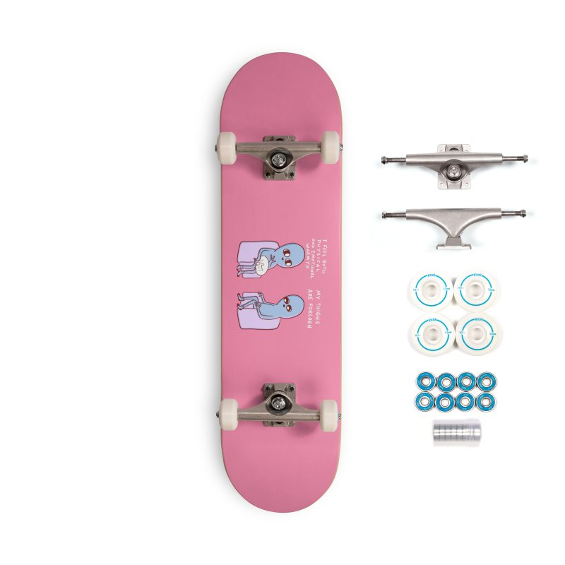STRANGE PLANET SPECIAL PRODUCT: MY THIGHS ARE FORLORN Accessories Skateboard by Nathan W Pyle