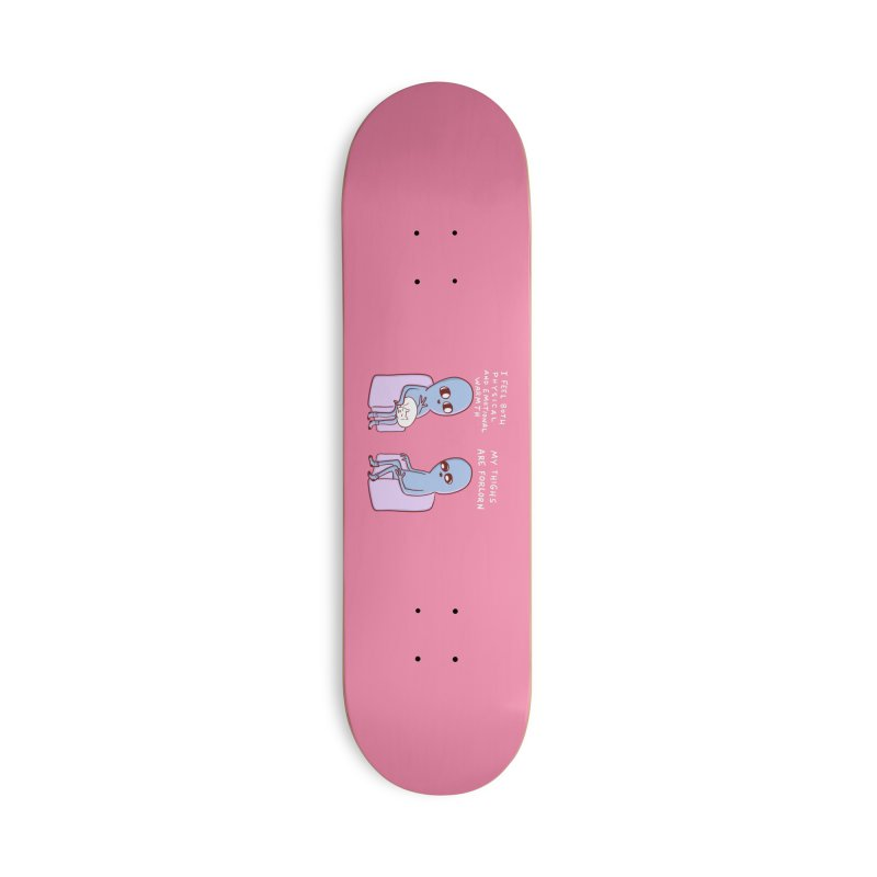 STRANGE PLANET SPECIAL PRODUCT: MY THIGHS ARE FORLORN Accessories Deck Only Skateboard by Nathan W Pyle