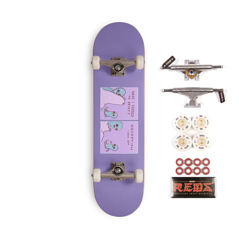 STRANGE PLANET SPECIAL PRODUCT: HAVE I CEASED TO EXIST? DECEPTION I HAVE NOT Accessories Skateboard by Nathan W Pyle
