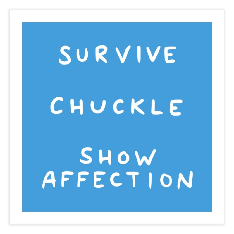 STRANGE PLANET SPECIAL PRODUCT: SURVIVE CHUCKLE SHOW AFFECTION Home Fine Art Print by Nathan W Pyle