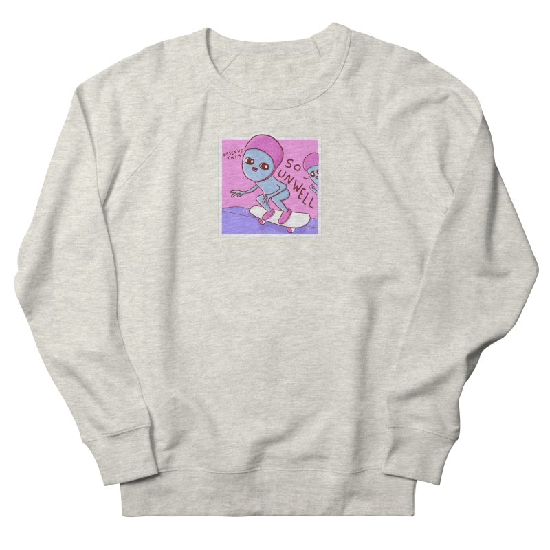 STRANGE PLANET SPECIAL PRODUCT: SMALLER ALTERNATE - SO UNWELL Women's French Terry Sweatshirt by Nathan W Pyle